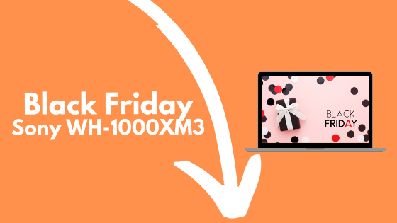Black Friday Sony WH-1000XM3